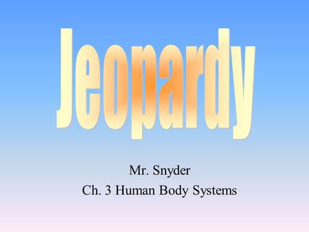 Mr. Snyder Ch. 3 Human Body Systems 100 200 400 300 400 CirculatoryRespiratoryDigestiveUrinary 300 200 400 200 100 500 100.