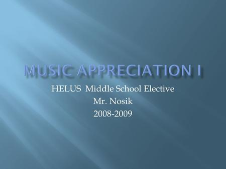 HELUS Middle School Elective Mr. Nosik 2008-2009.