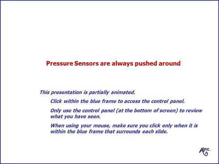 Pressure Sensors are always pushed around Click within the blue frame to access the control panel. Only use the control panel (at the bottom of screen)