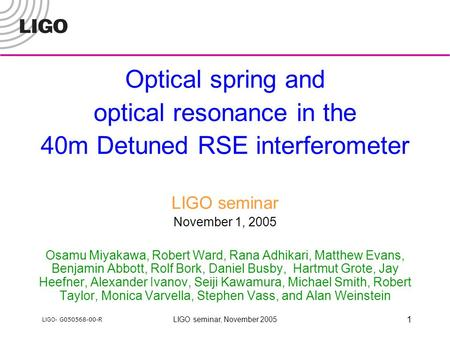 LIGO- G050568-00-R LIGO seminar, November 2005 1 Optical spring and optical resonance in the 40m Detuned RSE interferometer LIGO seminar November 1, 2005.