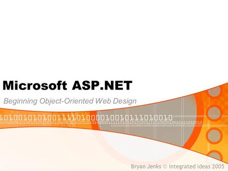 Microsoft ASP.NET Beginning Object-Oriented Web Design Bryan Jenks © Integrated Ideas 2005.