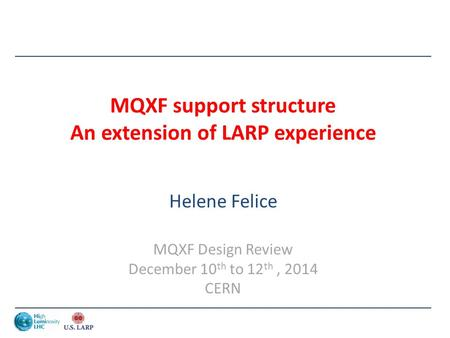 MQXF support structure An extension of LARP experience Helene Felice MQXF Design Review December 10 th to 12 th, 2014 CERN.