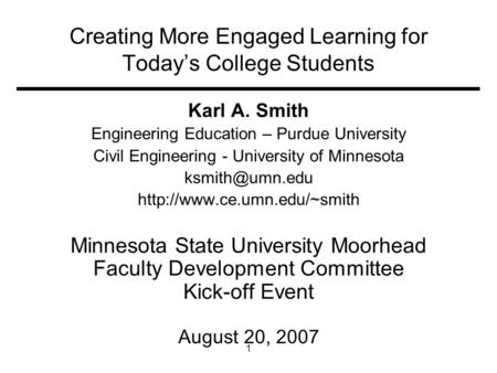 1 Creating More Engaged Learning for Today's College Students Karl A. Smith Engineering <strong>Education</strong> – Purdue University Civil Engineering - University of.