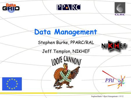 Stephen Burke – Data Management - 3/9/02 Partner Logo Data Management Stephen Burke, PPARC/RAL Jeff Templon, NIKHEF.