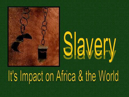 Essential Question: What caused the slave trade and what impact did it have on history?