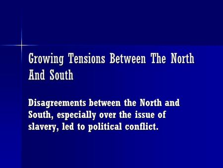Growing Tensions Between The North And South Disagreements between the North and South, especially over the issue of slavery, led to political conflict.
