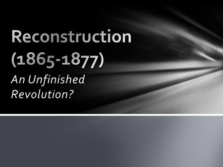 An Unfinished Revolution?. The Legacy of Reconstruction.