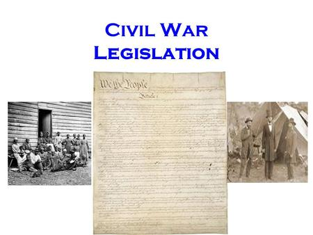 Civil War Legislation. Freedmen's Bureau Acts (1865-1866) –Offered assistance, such as medical aid and education, to freed slaves and war refugees. Civil.