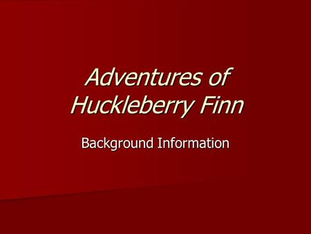 Adventures of Huckleberry Finn Background Information.