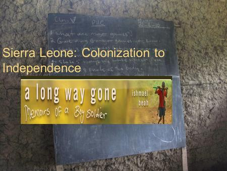 Sierra Leone: Colonization to Independence.