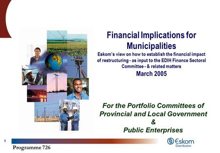 Programme 726 1 Financial Implications for Municipalities Eskom's view on how to establish the financial impact of restructuring - as input to the EDIH.