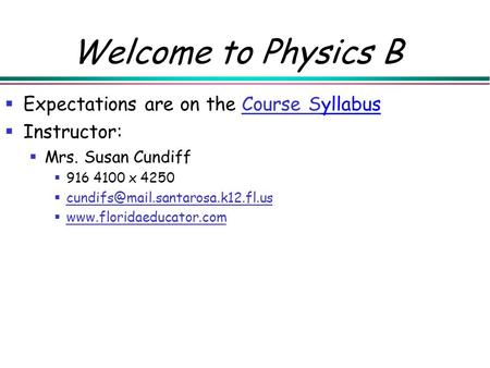 Welcome to Physics B  Expectations are on the Course SyllabusCourse S  Instructor:  Mrs. Susan Cundiff  916 4100 x 4250 
