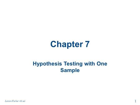 Chapter 7 Hypothesis Testing with One Sample 1 Larson/Farber 4th ed.