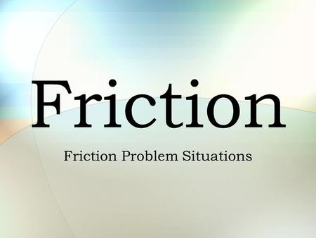 Friction Friction Problem Situations. Friction Friction F f is a force that resists motion Friction involves objects in contact with each other. Friction.