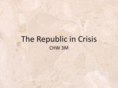 CHW 3M The Republic in Crisis. Marius & the Army Reforms Marius was a member of Equestrian family and army commander. In 107BC. took control of legion.