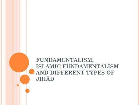 FUNDAMENTALISM, ISLAMIC FUNDAMENTALISM AND DIFFERENT TYPES OF JIHĀD.