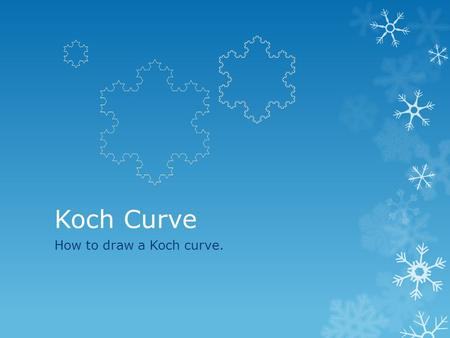 Koch Curve How to draw a Koch curve.. Start with a line segment (STAGE 0) *Divide the line into thirds *In the middle third produce an equilateral triangle.