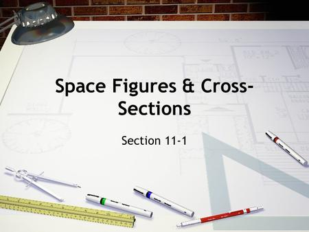 Space Figures & Cross- Sections Section 11-1. Vocab Polyhedron - 3-dimensional figure whose surfaces are polygons Face of polyhedron - each polygon that.