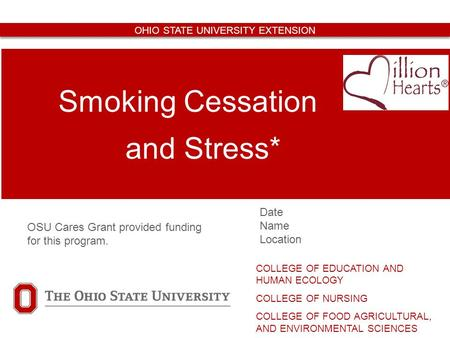 Date Name Location Smoking Cessation and Stress* COLLEGE OF EDUCATION AND HUMAN ECOLOGY COLLEGE OF NURSING COLLEGE OF FOOD AGRICULTURAL, AND ENVIRONMENTAL.