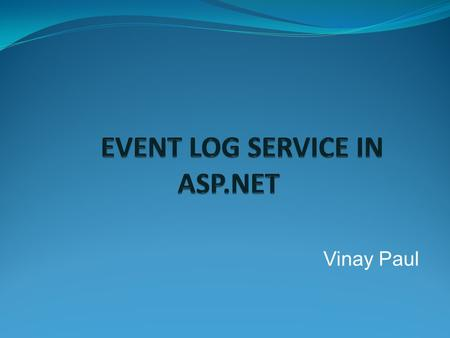 Vinay Paul. CONTENTS:- What is Event Log Service ? Types of event logs and their purpose. How and when the Event Log is useful? What is Event Viewer?