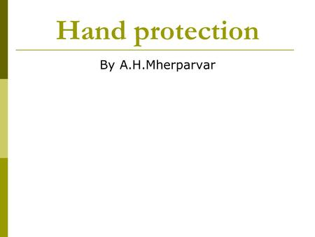 Hand protection By A.H.Mherparvar. Hand protection  Skin contact a potential source of exposure to toxic materials  Four main hazard categories: chemicals,