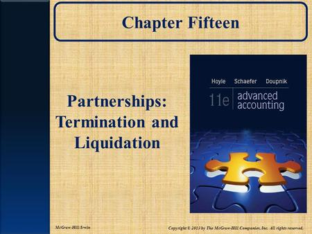 Chapter Fifteen Partnerships: Termination and Liquidation Copyright © 2013 by The McGraw-Hill Companies, Inc. All rights reserved. McGraw-Hill/Irwin.