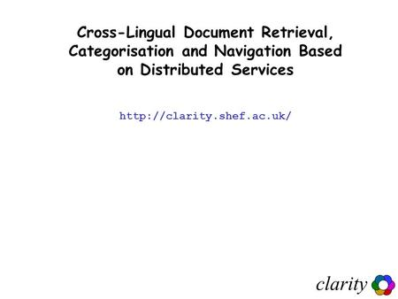 Clarity Cross-Lingual Document Retrieval, Categorisation and Navigation Based on Distributed Services