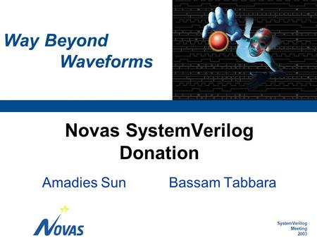 SystemVerilog Meeting 2003 Way Beyond Waveforms Novas SystemVerilog Donation Amadies SunBassam Tabbara.
