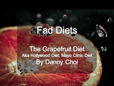 "What is it? Traced back as far as the 1930s Also known as the Hollywood Diet It was featured in the 1933 film ""Hard to Handle"". Grapefruit farmer Lefty."