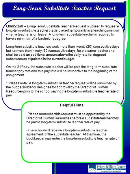 Overview – Long-Term Substitute Teacher Request is utilized to request a long-term substitute teacher that is placed temporarily in a teaching position.