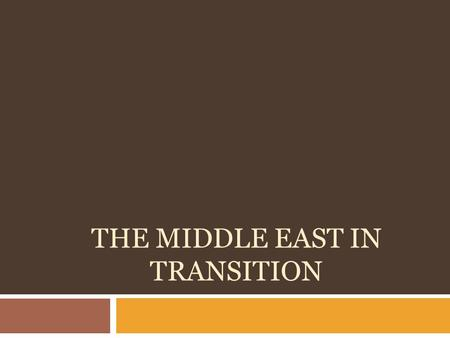 THE MIDDLE EAST IN TRANSITION. Pan-Arabism Pan-Arabism is a movement that sought to unite all Arabs based on a common language and culture and create.