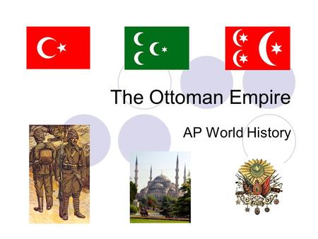 The Ottoman Empire AP World History. Basic Facts Lasted approximately 600 years Was at its height in 1600, but in decline by 1700 Migrated from Central.