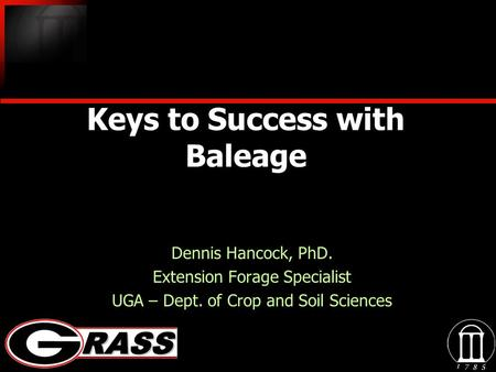 Keys to Success with Baleage Dennis Hancock, PhD. Extension Forage Specialist UGA – Dept. of Crop and Soil Sciences Dennis Hancock, PhD. Extension Forage.