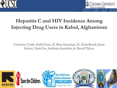 Hepatitis C and HIV Incidence Among Injecting Drug Users in Kabul, Afghanistan Catherine Todd, Abdul Nasir, M. Raza Stanekzai, M. Zafar Rasuli, Katja Fiekert,