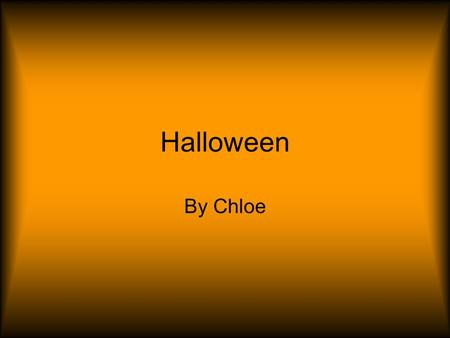Halloween By Chloe. Halloween I had no idea when I woke up that morning that morning that everything was about to change.
