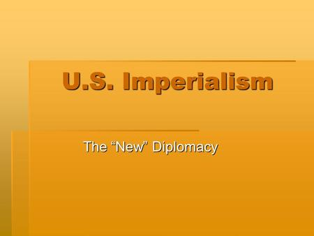 "U.S. Imperialism The ""New"" Diplomacy. Monroe Doctrine - 1823  Cornerstone of U.S. foreign policy in the Western Hemisphere  USA warned Europe NOT to."