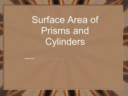 Surface Area of Prisms and Cylinders Retrieved from