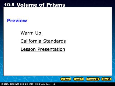 Holt CA Course 1 10-8 Volume of Prisms Warm Up Warm Up Lesson Presentation Lesson Presentation California Standards California StandardsPreview.