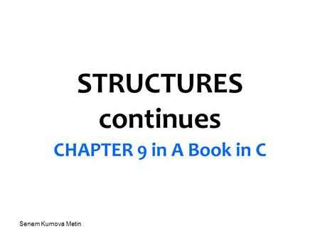 Senem Kumova Metin STRUCTURES continues CHAPTER 9 in A Book in C.