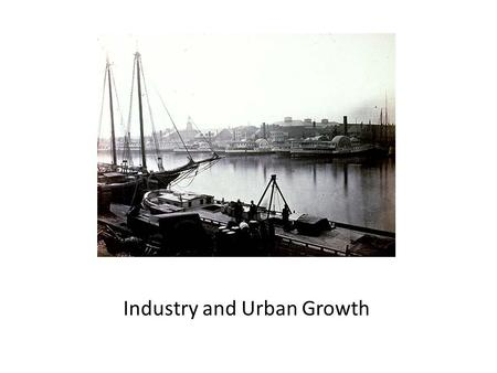 Industry and Urban Growth. A New Industrial Revolution Key Terms Assembly Line – Patent - Method of production in which workers add parts to a product.