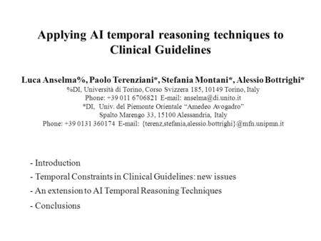 Applying AI temporal reasoning techniques to Clinical Guidelines Luca Anselma%, Paolo Terenziani*, Stefania Montani*, Alessio Bottrighi* %DI, Università.