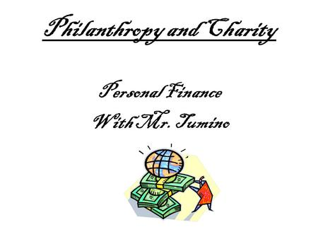 Philanthropy and Charity Personal Finance With Mr. Tumino.