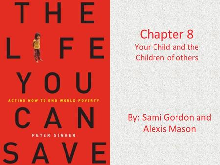Chapter 8 Your Child and the Children of others By: Sami Gordon and Alexis Mason.