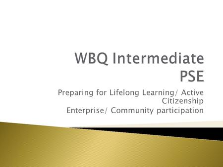 Preparing for Lifelong Learning/ Active Citizenship Enterprise/ Community participation.