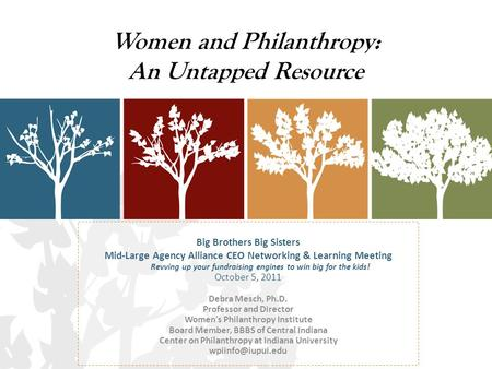 Women and Philanthropy: An Untapped Resource Big Brothers Big Sisters Mid-Large Agency Alliance CEO Networking & Learning Meeting Revving up your fundraising.