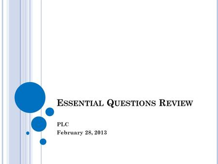 E SSENTIAL Q UESTIONS R EVIEW PLC February 28, 2013.