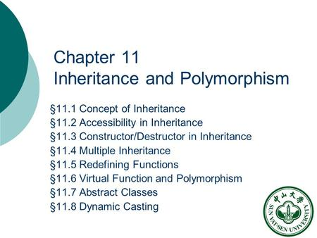Chapter 11 Inheritance and Polymorphism §11.1 Concept of Inheritance §11.2 Accessibility in Inheritance §11.3 Constructor/Destructor in Inheritance §11.4.