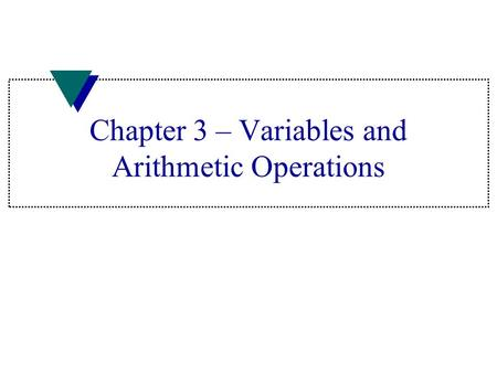 Chapter 3 – Variables and Arithmetic Operations. Variable Rules u Must declare all variable names –List name and type u Keep length to 31 characters –Older.