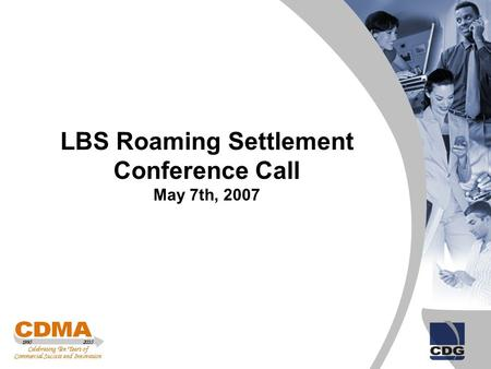 February 20, 2007 LBS Roaming Settlement Conference Call May 7th, 2007.