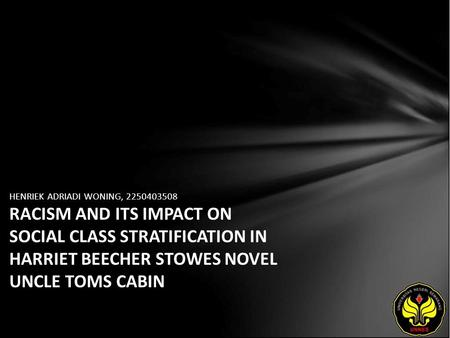 HENRIEK ADRIADI WONING, 2250403508 RACISM AND ITS IMPACT ON SOCIAL CLASS STRATIFICATION IN HARRIET BEECHER STOWES NOVEL UNCLE TOMS CABIN.